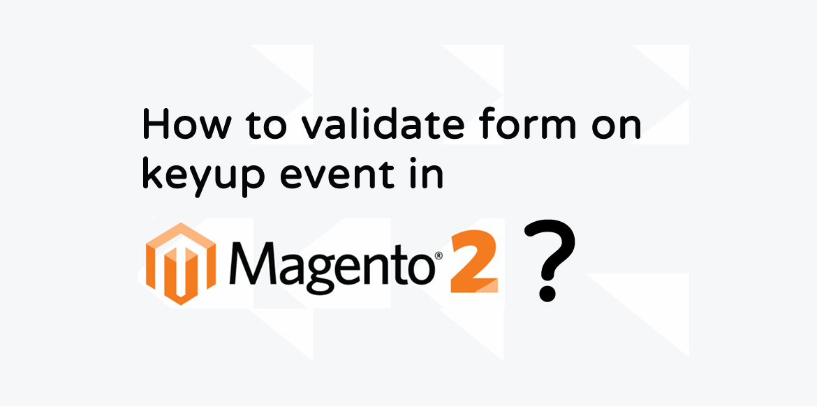 How to Validate Form on Keyup Event in Magento2