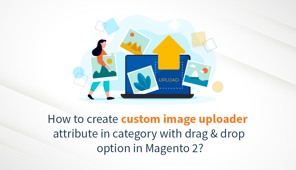 Create Custom Image Uploader Attribute in Category with Drag & Drop Option